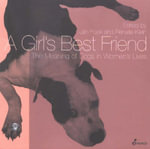 A Girl's Best Friend : The Meaning of Dogs in Women's Lives