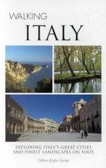 Walking Italy : Exporing Italy's Great Cities and Finest Landscapes on Foot - Gillian Souter