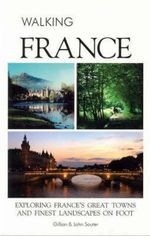 Walking France : Exploring France's Great Towns and Finest Landscapes on Foot - Gillian Souter