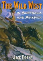 The Wild West in Australia and America - Jack Drake