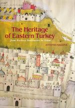 The Heritage of Eastern Turkey : From Earliest Settlements to Islam - Antonio Sagona