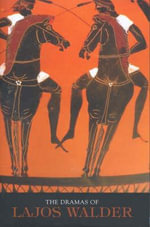 Vase of Pompeii, Tyrtaeus, Below Zero : English Translations of the Dramas of Lajos Walder - Agnes Walder