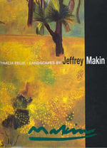 Australia Felix : Landscapes by Jeffrey Makin - Christopher Heathcote