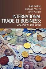 International Trade and Business : Law, Policy and Ethics - Peter Gillies