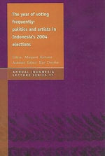 The Year of Voting Frequently : Politics and Artists in Indonesia's 2004 Elections - Margaret J. Kartomi
