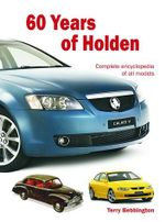 60 Years of Holden : A Complete Encyclopedia of All Models - Terry Bebbington