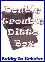 Double Trouble Ditto Box - Betty Jo Schuler