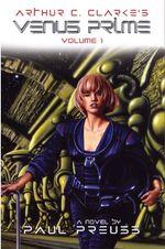 Arthur C. Clarke's Venus Prime : Volume 1 - Paul Preuss