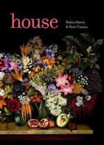 House : Imagining the Past Through the Collections of the Historic Houses Trust of New South Wales - Robyn Stacey
