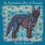 An Australian ABC of Animals - Bronwyn Bancroft