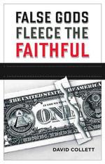 False Gods Fleece the Faithful : A Broken Economy - Can Trust Be Restored? - David Collett
