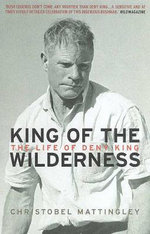 King of the Wilderness : The Life of Deny King - Christobel Mattingley