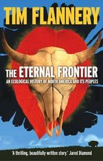 The Eternal Frontier :  An Ecological History of North America and Its Peoples - Tim Flannery