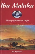 Ibu Maluku : The Story of Jeanne Van Diejen - Ron Heynneman