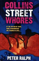 Collins Street Whores : At the Top End of Town, Some Stockbrokers Are Trading In Lives... - Peter Ralph