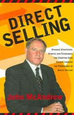 Direct Selling : Dynamic Strategies, Stories and Techniques for Creating High Income Through the Profession of Direct Selling - John McAndrew