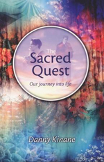The Sacred Quest : Our journey into life - Danny Kinane