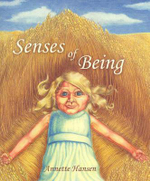Senses of Being : A Collection of Poems Exploring the Extremes of Emotion - Annette Hansen