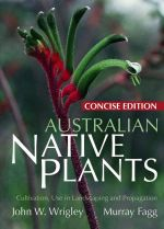 Australian Native Plants : Concise Edition : Cultivation, Use in Landscaping, and Propagation - John W. Wrigley
