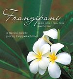 Frangipani: A Practical Guide to Growing Frangipani at Home :  A Practical Guide to Growing Frangipani at Home - Linda Ross
