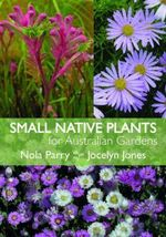 Small Native Plants for Australian Gardens - Jocelyn Jones