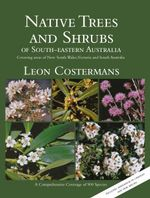 Native Trees and Shrubs of South-Eastern Australia - Leon Costermans