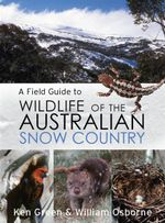 A Field Guide to Wildlife of the Australian Snow Country - Ken Green