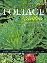The Foliage Garden : Leaf Texture and Tone - Denise Greig