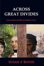 Across Great Divides : True Stories of Life at Sydney Cove - Susan Boyer