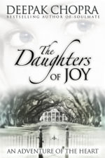 The Daughters of Joy  :  An Adventure of the Heart - Deepak Chopra