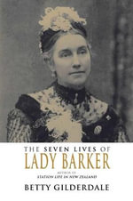 The Seven Lives of Lady Barker : Author of