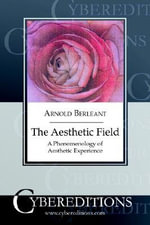 The Aesthetic Field : A Phenomenology of Aesthetic Experience - Arnold Berleant