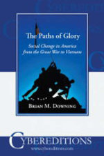 The Paths of Glory : Social Change in America from the Great War to Vietnam - Brian M. Downing