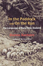 In the Paddock and on the Run : The Language of Rural New Zealand - Dianne Bardsley