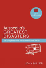 Australia's Greatest Disasters : the Tragedies That Have Defined the Nation That is Australia - John (John Frederick) Miller