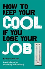 How to Keep Your Cool If You Lose Your Job : A Workbook for Surviving Redundancy - Kathryn Jackson