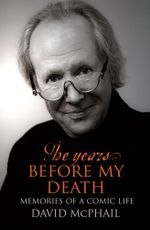 The Years Before My Death : Memories of a Comic Life - David McPhail
