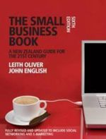 The Small Business Book : A New Zealand Guide for the 21st Century - Leith Oliver