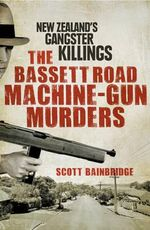 The Bassett Road Machine-Gun Murders - Scott Bainbridge