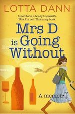 Mrs D is Going without : A Memoir - Lotta Dann