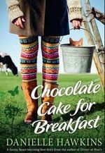 Chocolate Cake for Breakfast - Danielle Hawkins