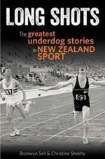 Long Shots : The Greatest Underdog Stories in New Zealand Sport - Bronwyn Sell