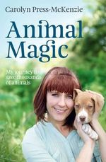 Animal Magic : My Journey to Save Thousands of Animals - Carolyn Press-McKenzie