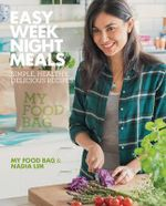Easy Weeknight Meals : Simple, Healthy, Delicious Recipes from My Food Bag and Nadia Lim - My Food Bag