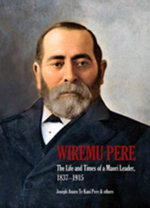 Wiremu Pere : The Life and Times of a Maaori Leader, 1837-1915 - Dr Joseph Te Kani Pere