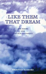 Like Them That Dream : The Maori and the Old Testament - Bronwyn Elsmore