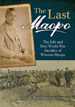 The Last Maopo : The Life and First World War Sacrifice of Wiremu Maopo - Tania Simpson