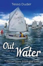 Out on the Water : Twelve Tales from the Sea - Tessa Duder