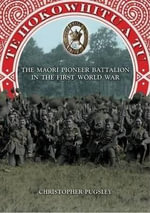 Te Hokowhitu a Tu : The Maori Pioneer Battalion in the First World War - Christopher Pugsley