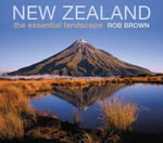 New Zealand : The Essential Landscape - Rob Brown